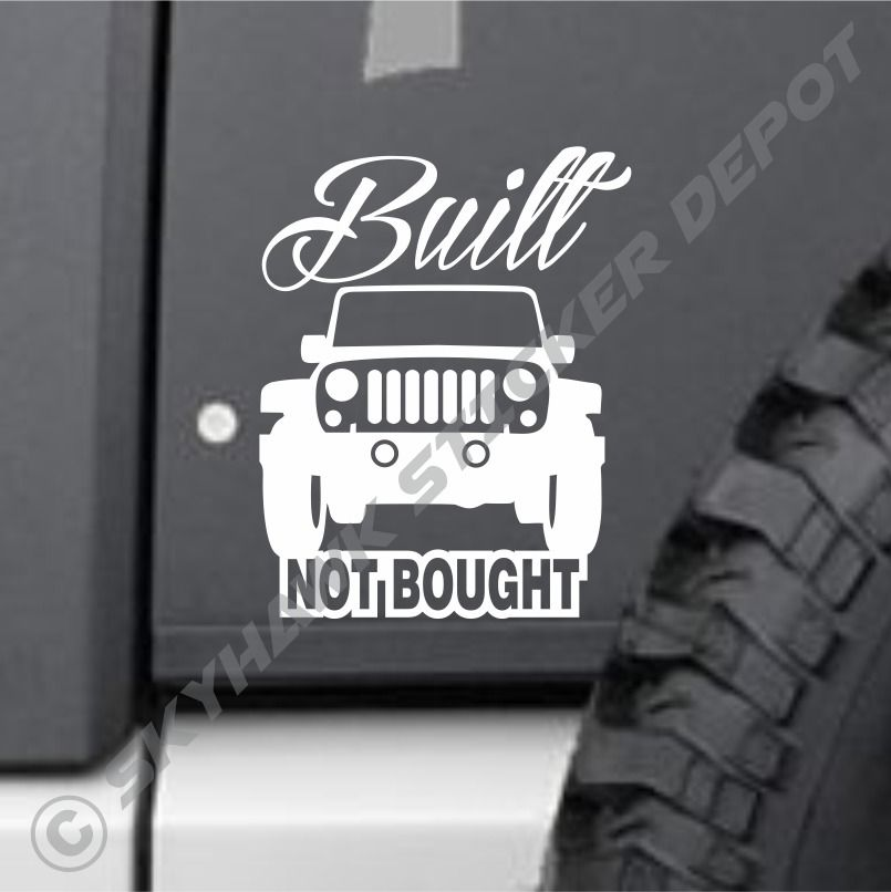 Built Not Bought Bumper Sticker Vinyl Decal 4X4 Off Road Mud for Jeep  Wrangler