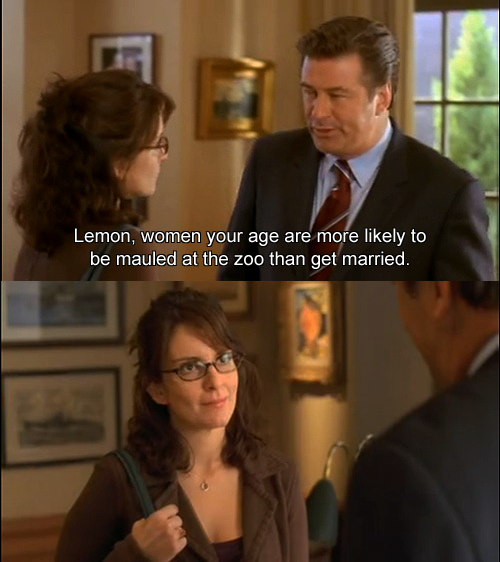 30 Rock Season 2 Episode 1 Seinfeld Vision Lemon Women Your Age Are More Likely To Be Mauled At The Zoo Than Get Married 30 Rock 30 Rock Quotes Tv Quotes