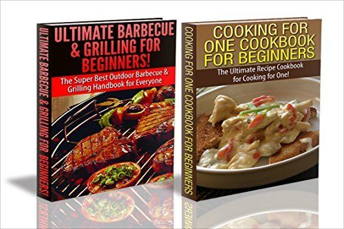 Cooking Books Box Set #6: Ultimate Barbecue and Grilling for Beginners + Cooking for One Cookbook for Beginners (Barbecue, Grilling, Cooking for One, Barbecue ... One Recipes, Quick Cooking, Fast Cooking)