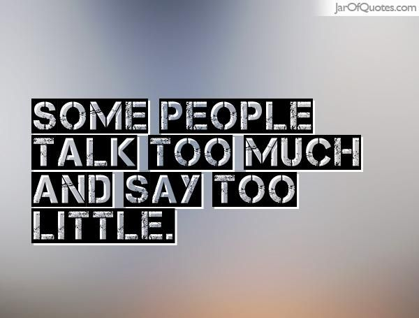Jarofquotes Com Talk Too Much Quotes Quote Jar You Talk Too Much
