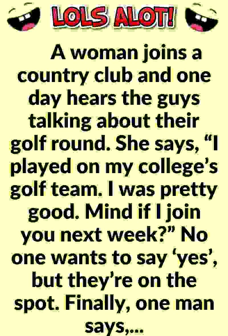 Hilarious Joke A Woman Joins A Country Club And Played Golf Funny Jokes To Tell Jokes Funny Jokes
