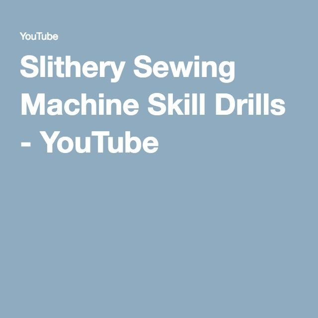 Slithery Sewing Machine Skill Drills - YouTube