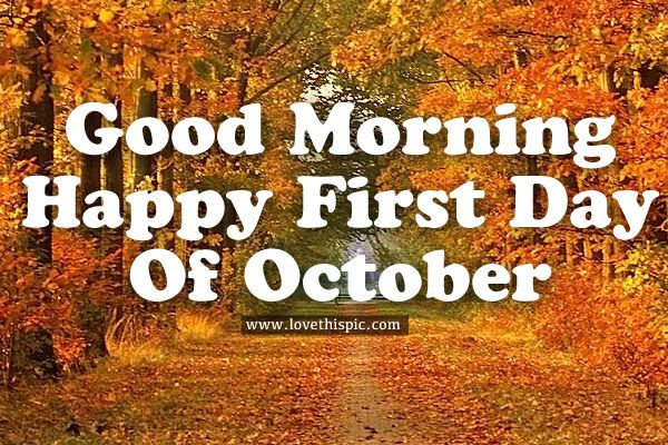 Good Morning, Happy First Day Of October | Fall Ideas | October