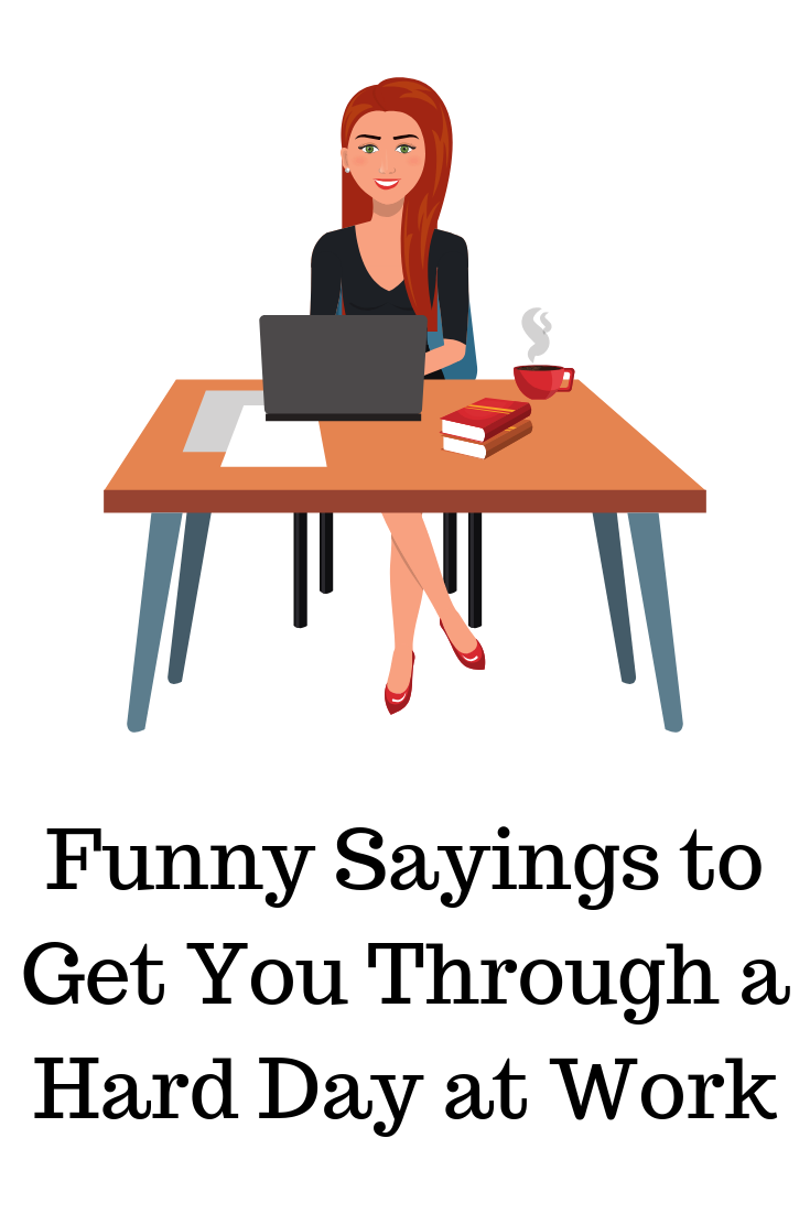 42 Funny Work Related Sayings Tea With Traci Work Quotes Funny Work Environment Quotes Work Humor
