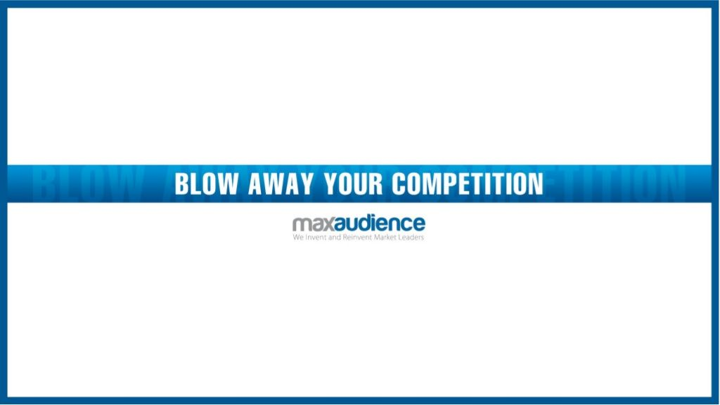 Blow Away Your Competition by MaxAudience2014 via slideshare