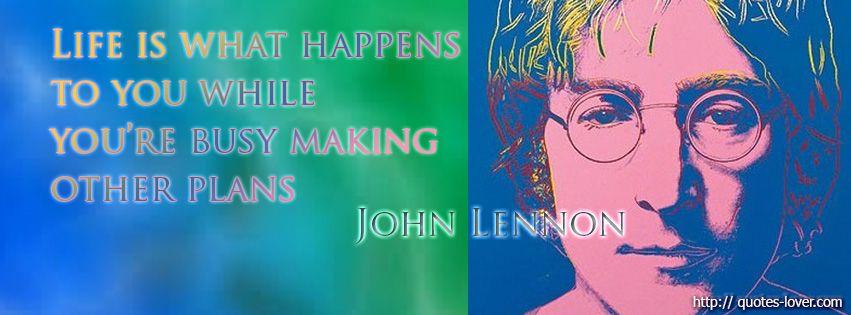 Life Happens When Youre Busy Making Plans John Lennon