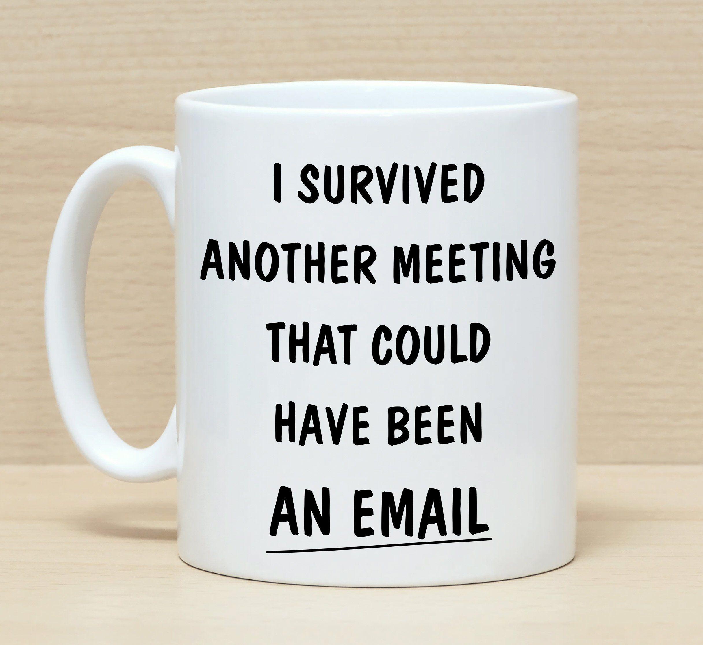 Funny Coffee Mugs Work Mug Office Mug Mug With Saying Meeting Email Funny Work Mug Mug For Colleagues Mug For Work Quotes Funny Work Humor Funny Quotes