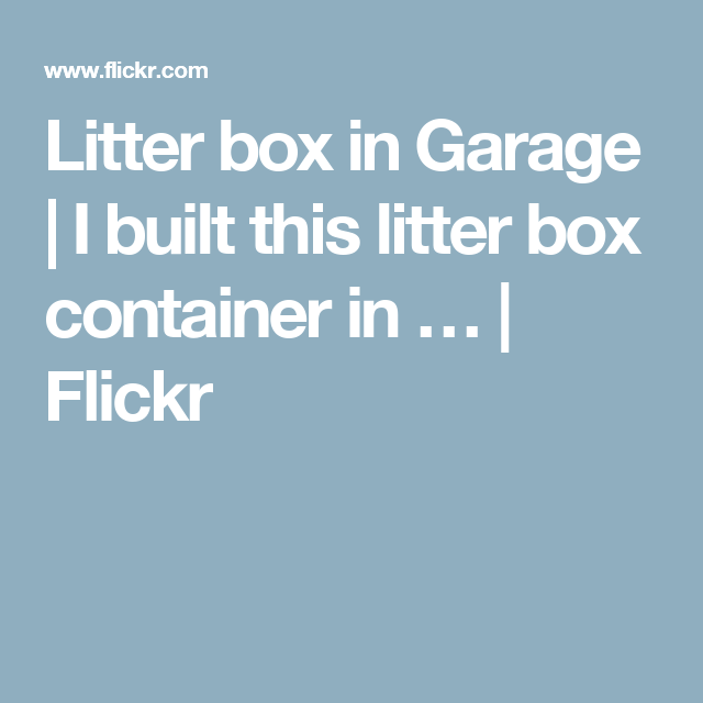 Litter box in Garage | I built this litter box container in … | Flickr