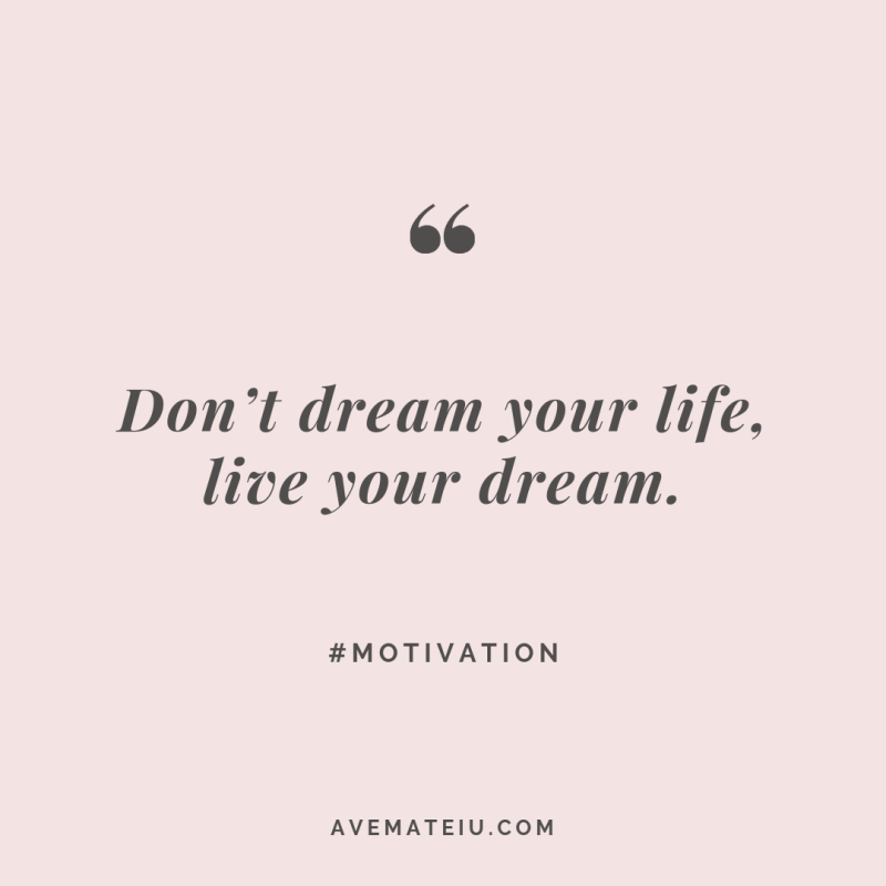 Don't dream your life, live your dream. Quote #270 | Ave Mateiu