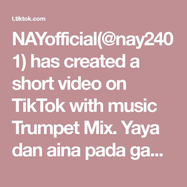 Nayofficial Nay2401 Has Created A Short Video On Tiktok With Music Trumpet Mix Yaya Dan Aina Pada Gamau Ikutan Bikin Tik Tok Jadi Aku Sendiri Video Pengikut