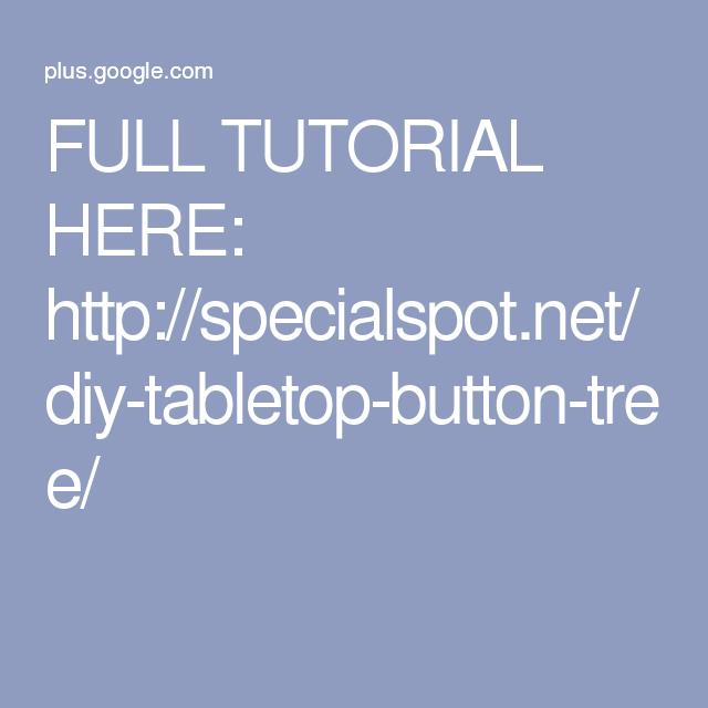 FULL TUTORIAL HERE: http://specialspot.net/diy-tabletop-button-tree/