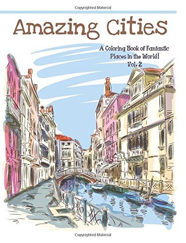 Amazing Cities A Coloring Book Of Fantastic Places In The World Adult Books Volume 2 By Best Sellers
