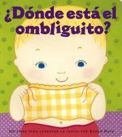 Dónde está el ombliguito? : un libro para levantar la tapita / por Karen Katz ; [traducción por Argentina Palacios Ziegler].