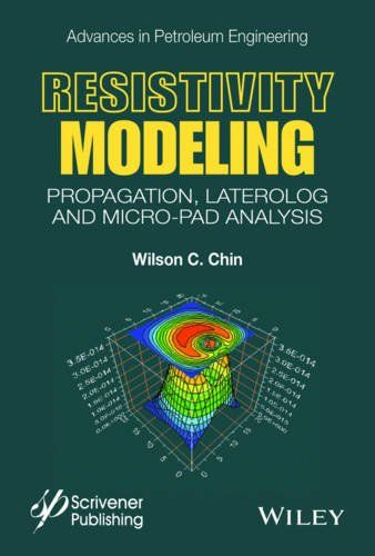 Resistivity Modeling: Propagation, Laterolog and Micro-Pad Analysis (Advances in Petroleum Engineering)