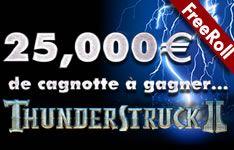 Le temps est au Freeroll!  Allez sur Thunderstruck II pour gagner votre part de la cagnotte de 25000 Euros. PLUS une part des 500000 Miles de Voyage.  Le tournoi va du 9 Août 2013 (17:00 TU) au 19 Août 2013 (23:59 TU).