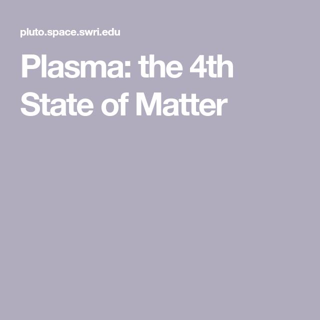 Plasma The 4th State Of Matter 4 States Of Matter States Of Matter Plasma