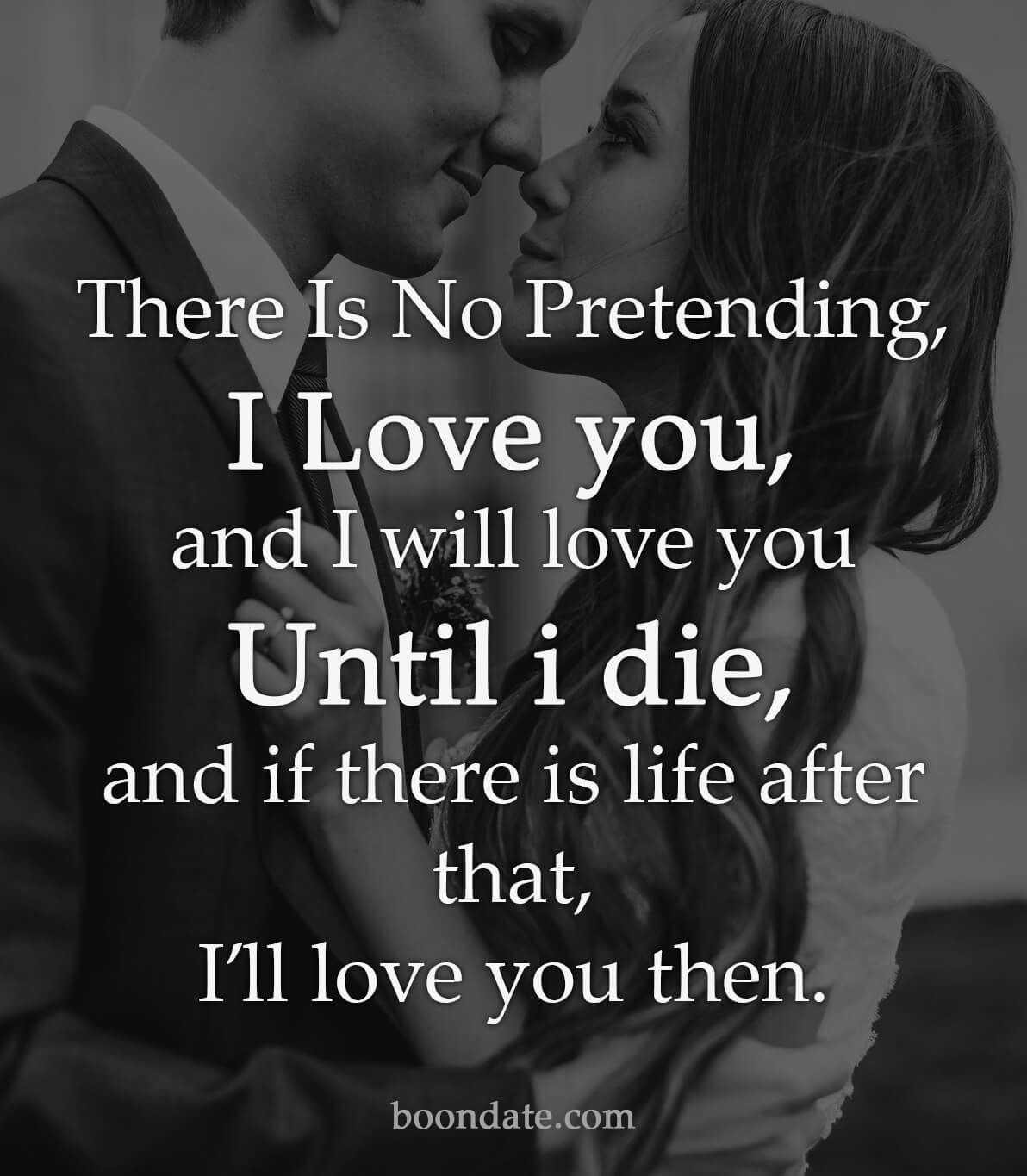 There Is No Pretending I Love You Love Tips On Boondate Love Quotes For Him Romantic Romantic Quotes Relationships Love Quotes For Him