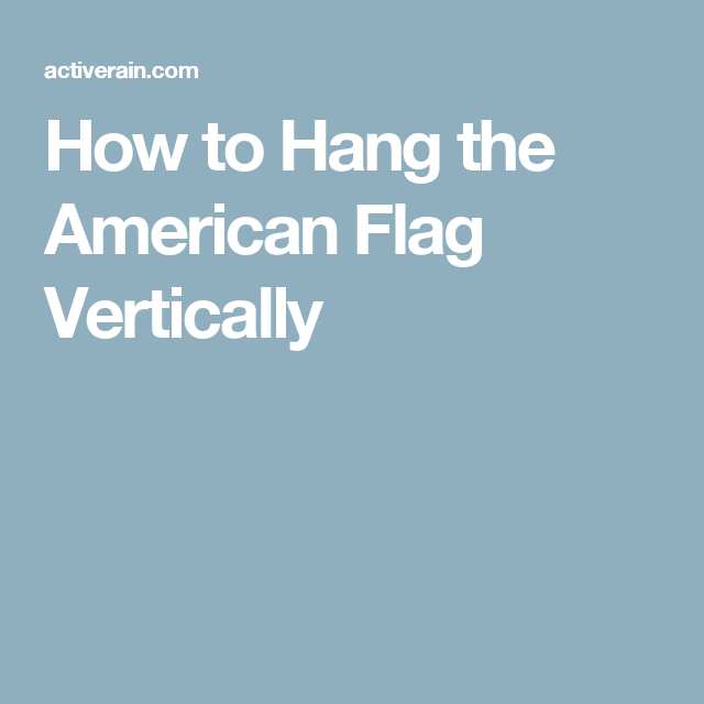 How To Hang The American Flag Vertically American Flag Flag Display Flag