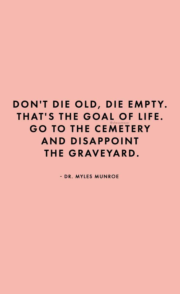 Die Empty Dr Myles Munroe Quote Myles Munroe Quotes Myles Munroe Wise Words Quotes