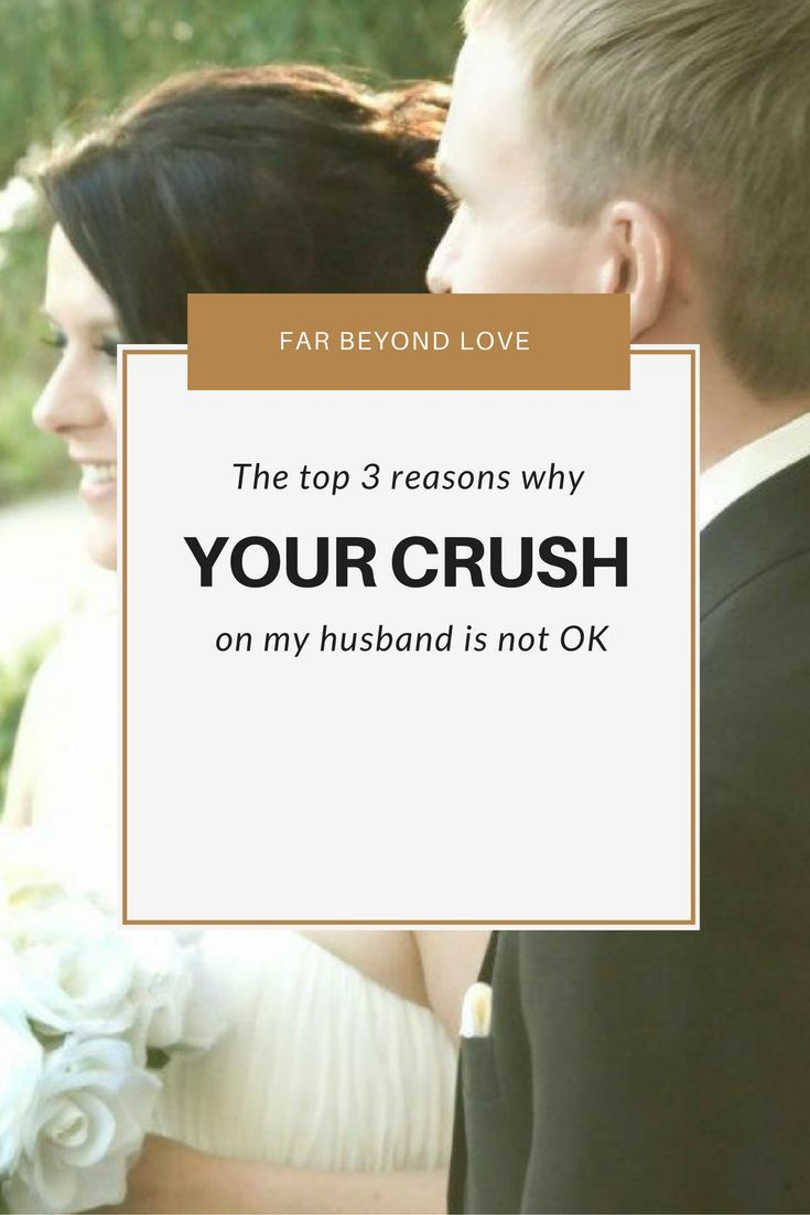 Why Your Crush on My Husband Is Not Ok | Building a Marriage | Your