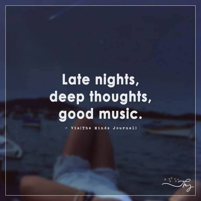 Famous Night Quotes: Late Nights, Deep Thoughts, Good Music.