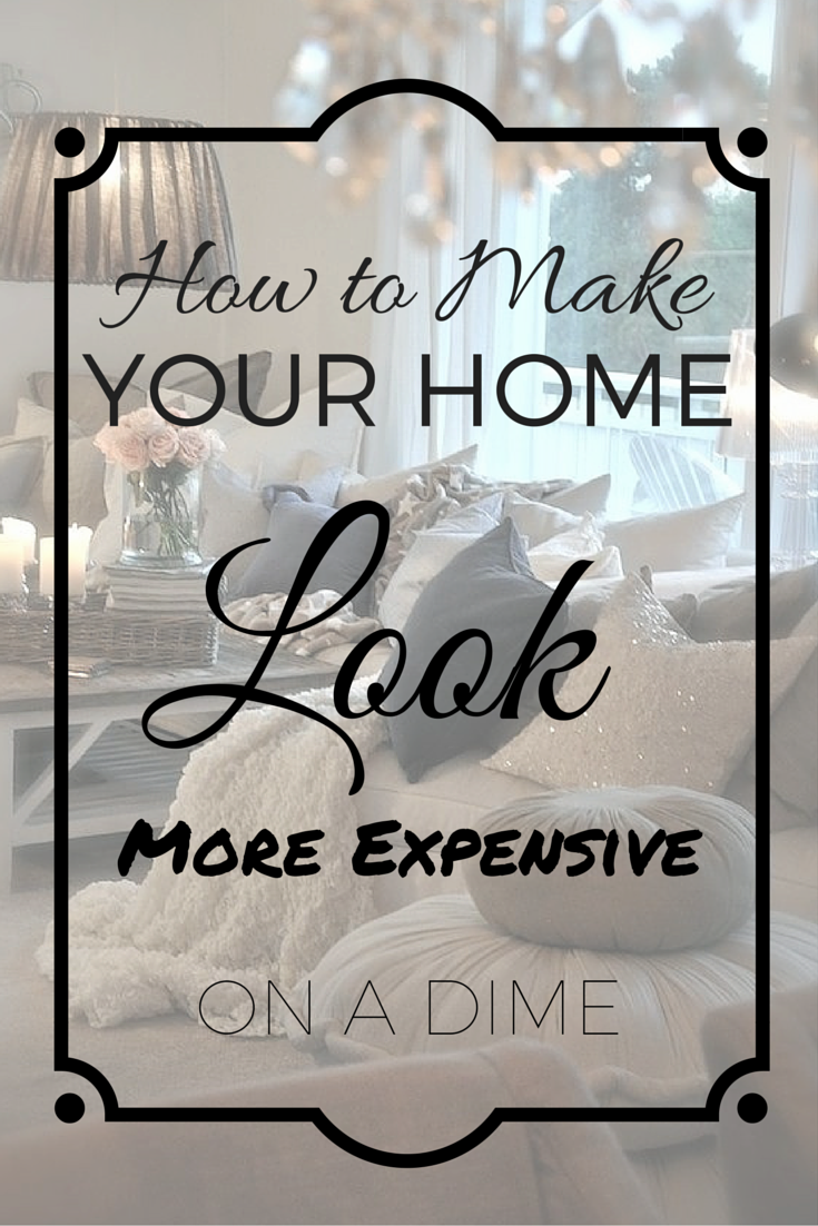 How to make your home look more expensive on a dime for Decor on a dime