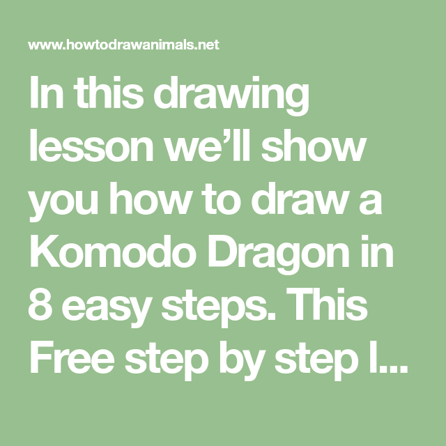 In This Drawing Lesson We Ll Show You How To Draw A Komodo Dragon In