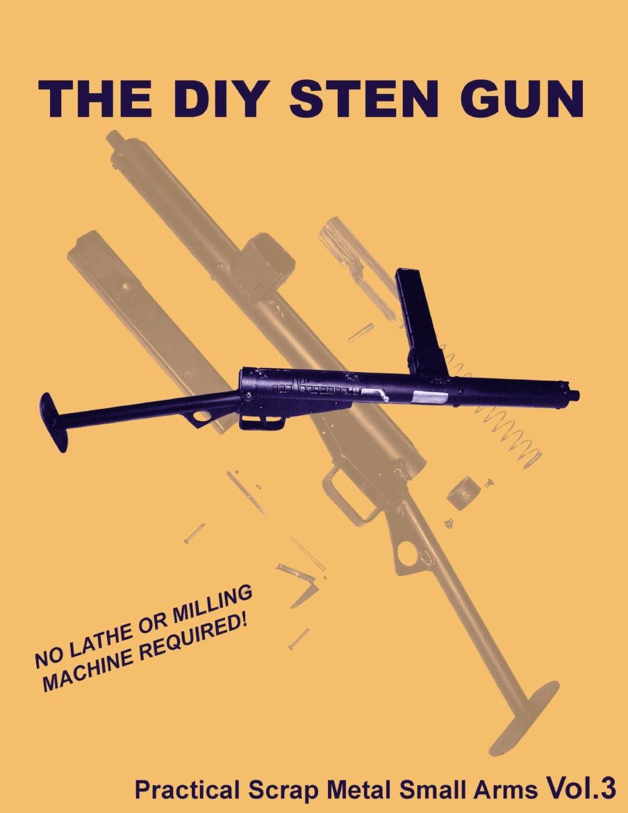 The Diy Sten Gun Practical Scrap Metal Small Arms VolPdf