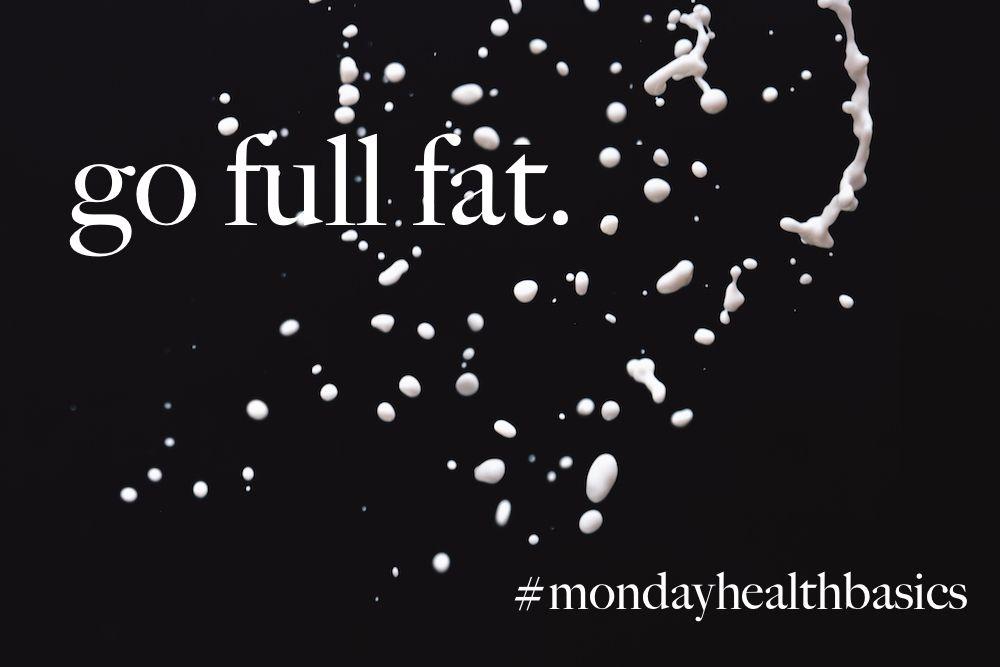 MONDAY BASICS: go full fat. — good food + you