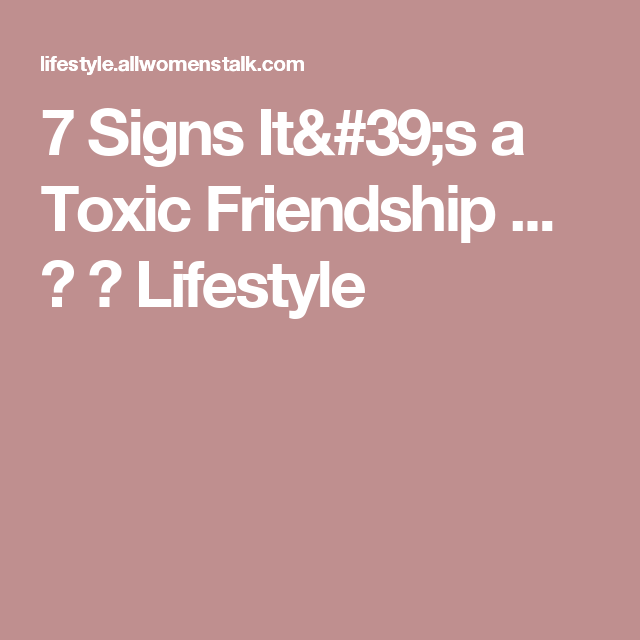 7 Signs It's a Toxic Friendship ... → 🍹 Lifestyle