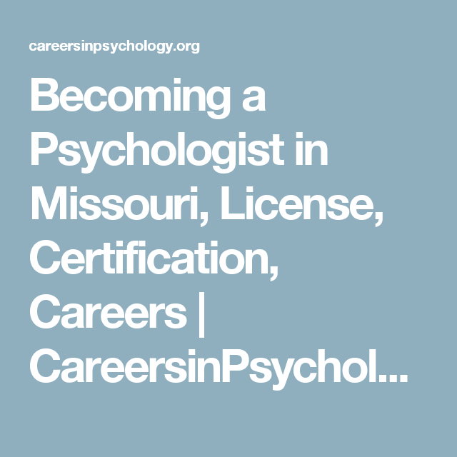 Becoming A Psychologist In Missouri License Certification Careers