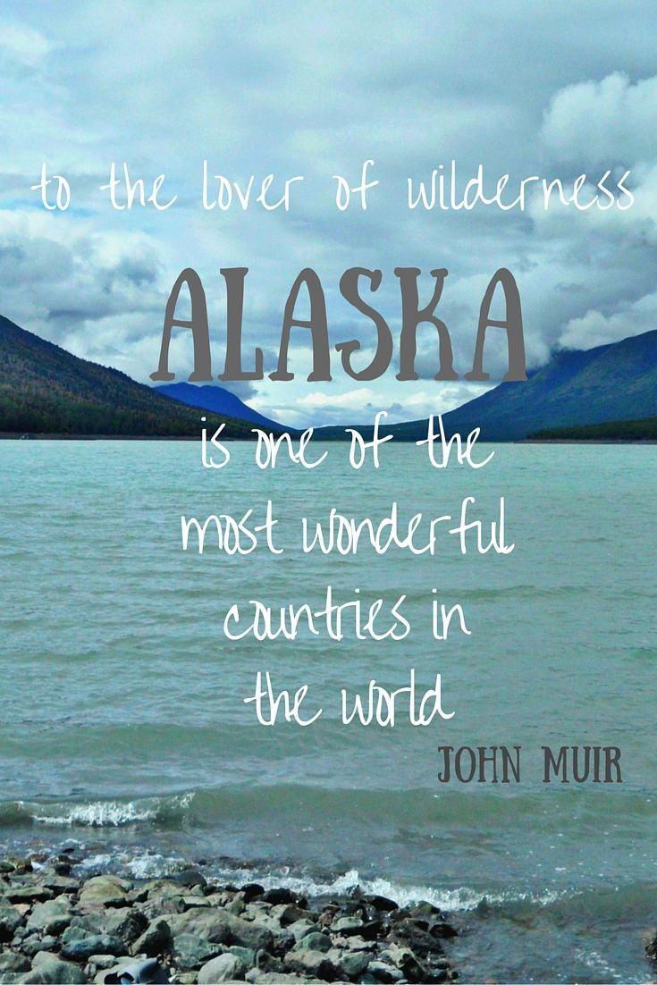 His Alaska Quoting The Inspirational Alaska Visit Alaska Quotes