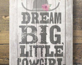 Dream big little cowgirl! Cowgirl decor Printable art Rustic barn wood girls room decor Western theme Printable kids room wall art images