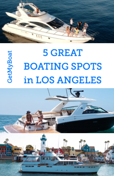5 Great Boating Spots In Los Angeles Getmyboat Boat Places To Go Top Destinations