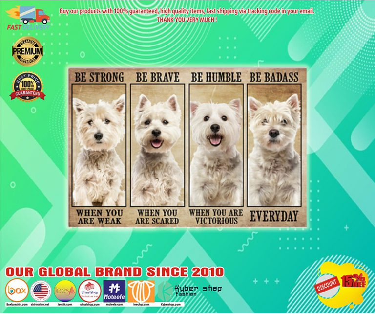 Westie Be Strong Be Brave Be Humble Be Badass Poster Badass Brave Westies