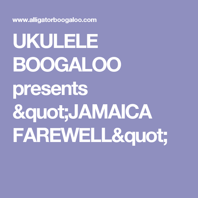 Ukulele Boogaloo Presents Jamaica Farewell Projects To Try