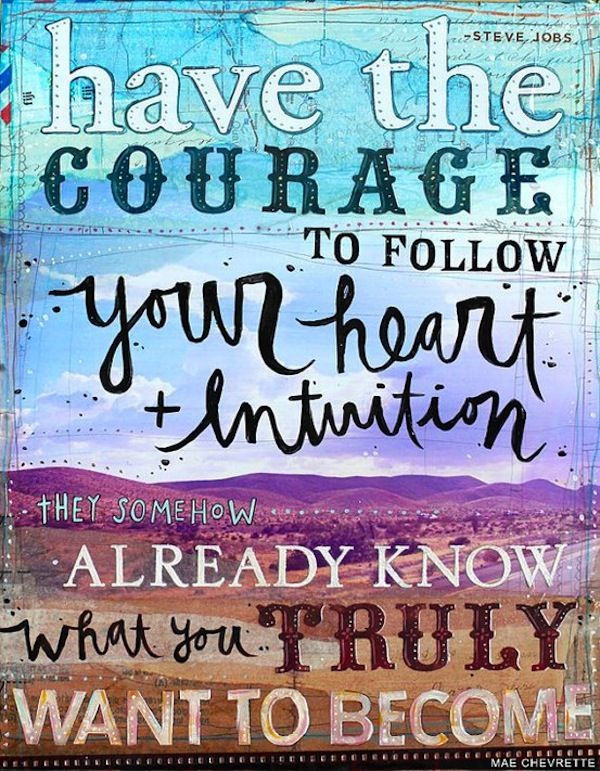 ❥ courage to follow your intuition