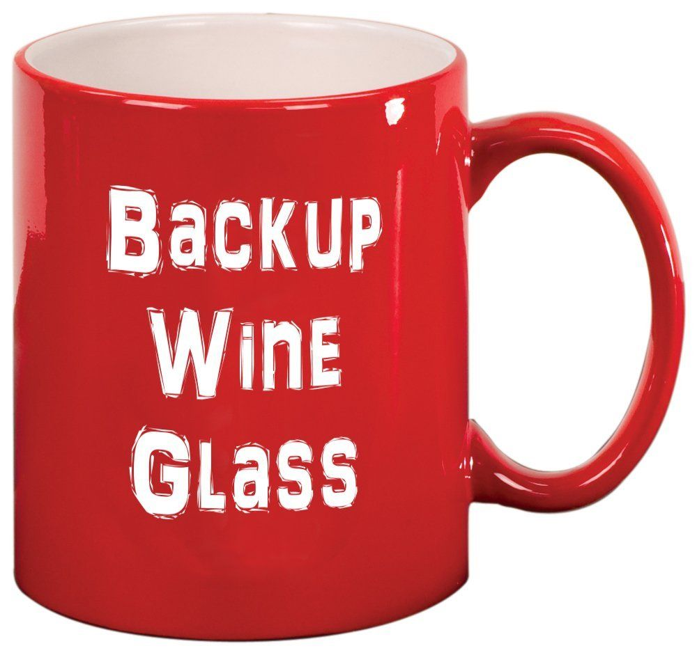 Backup Wine Glass Coffee Mug Check Out The Image By Visiting The Link This Is An Affiliate Link And I Receive A Funny Wine Glasses Wine Humor Coffee Wine