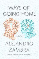 Ways of going home / Alejandro Zambra - begins with an earthquake, seen through the eyes of an unnamed nine-year-old boy who lives in an undistinguished middleclass housing development in a suburb of Santiago, Chile. When the neighbors camp out overnight, the protagonist gets his first glimpse of Claudia, an older girl who asks him to spy on her uncle ...