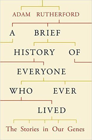 Cover Design For A Brief History Of Everyone Who Ever Lived By Adam Rutherford Weidenfeld Nicolso Rutherford Science And Nature Books Book Recommendations