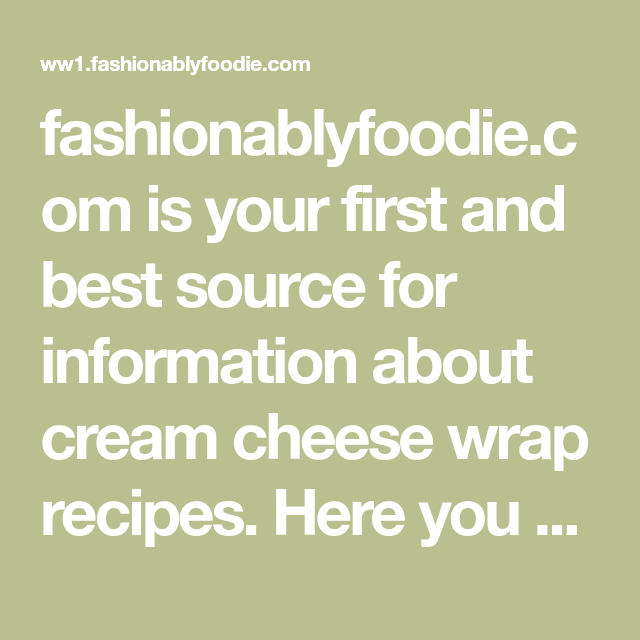 fashionablyfoodie.com is your first and best source for information about cream cheese wrap recipes. Here you will also find topics relating to issues of general interest. We hope you find what you are looking for!