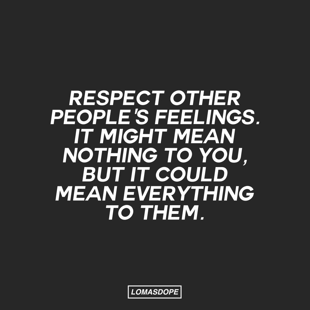 56 Best Respect Quotes With Images You Must See: Respect Other People's Feelings. It Might Mean Nothing To