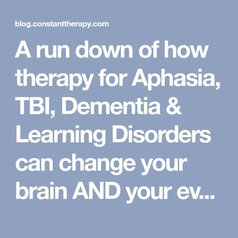A run down of how therapy for Aphasia, TBI, Dementia & Learning ...