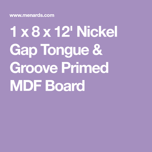 1 X 8 X 12 Nickel Gap Tongue Groove Primed Mdf Board Tongue And Groove Groove Tongue