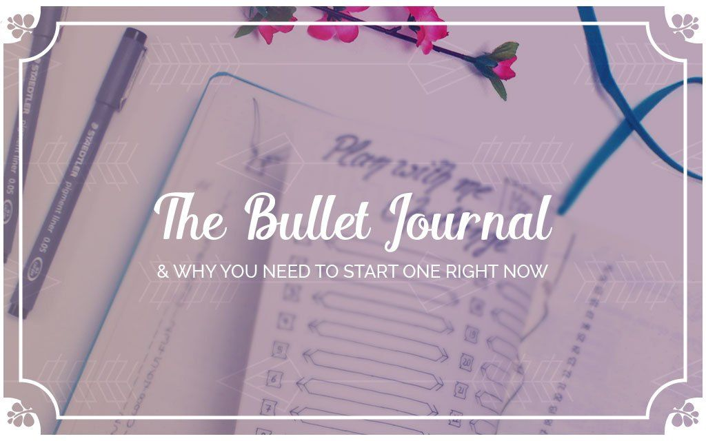 Why You Need To Start A Bullet Journal Right Now
