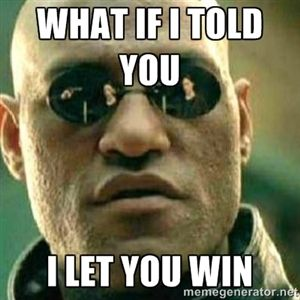 04f21437662e0eca9e4a46d58274ab7d what if i told you i let you win what if i told you meme funny