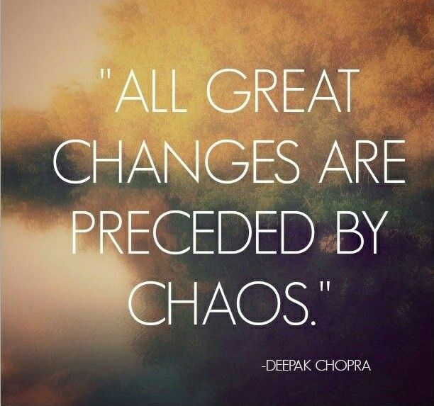 All Great Changes Are Preceded By Chaos Deepak Chopra Words