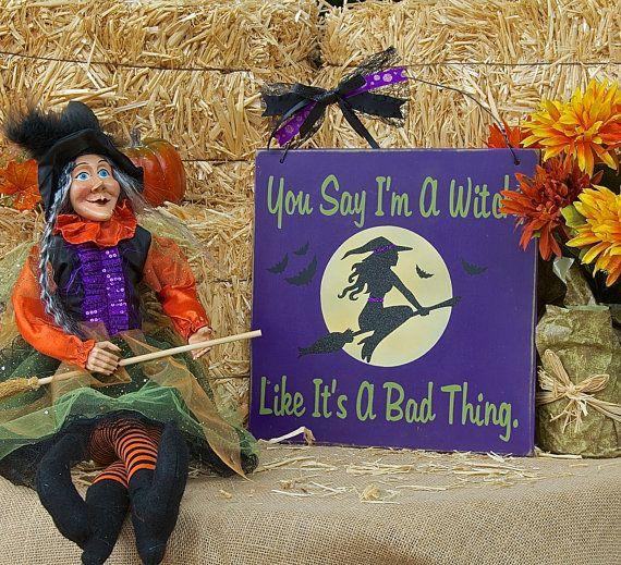 You say I\u0027m a witch like it\u0027s a bad thing by SignsStuffnThings - sexy halloween decorations