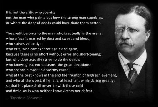 "Theodore Roosevelt Quotes Enchanting It Is Not The Critic Who Counts.""  Theodore Roosevelt 505X342 . Design Decoration"