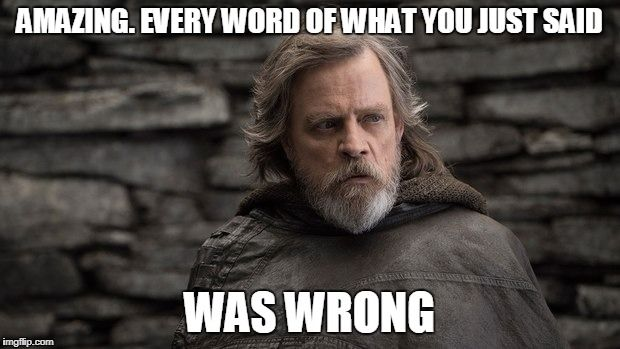 Luke Skywalker Amazing Every Word Of What You Just Said Was Wrong Mark Hamill Star Wars Movie Star Wars Film
